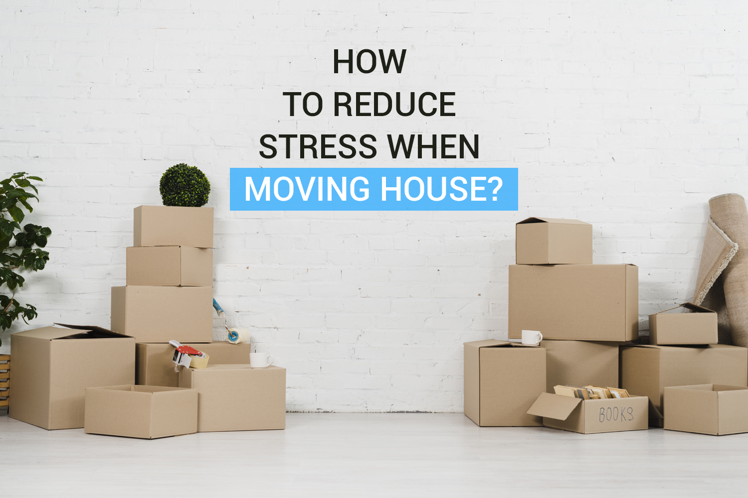How to Reduce Stress When Moving House?